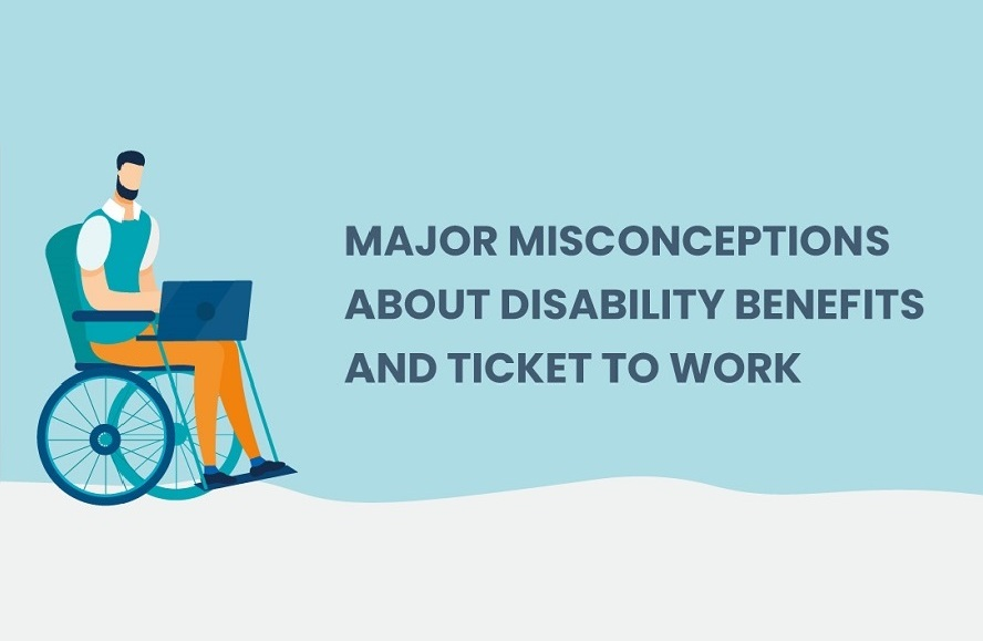 Major Misconceptions about Disability Benefits and Ticket to Work